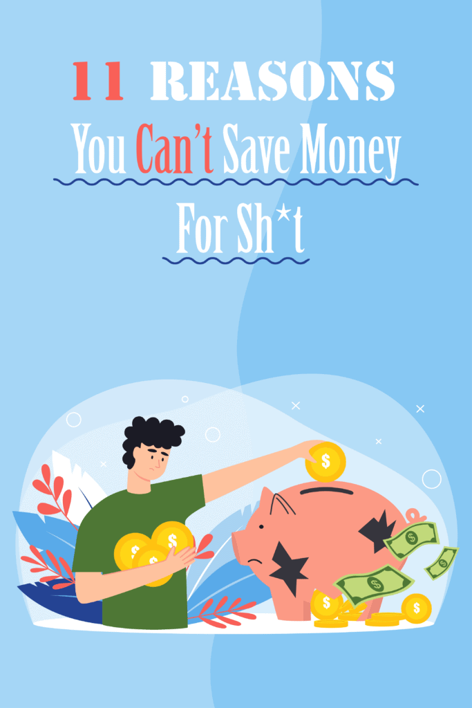 11 Reasons You Can't Save Money For Sh*t Pinterest
